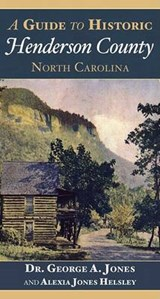 A Guide to Historic Henderson County, North Carolina | Dr George a. Jones |
