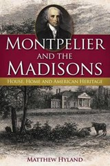 Montpelier and the Madisons | Matthew Hyland |