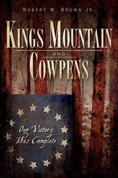 Kings Mountain and Cowpens | Robert W. Brown Jr |