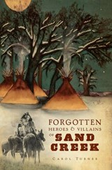 The Forgotten Heroes & Villains of Sand Creek | Carol Turner |