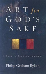 Art for God's Sake | Philip Graham Ryken |