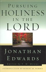 Pursuing Holiness in the Lord | Jonathan Edwards |