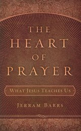The Heart of Prayer | Jerram Barrs |