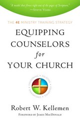 Equipping Counselors for Your Church | Robert W Kellemen |