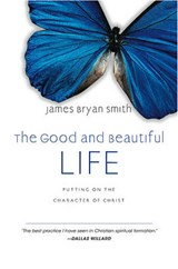 The Good and Beautiful Life | James Bryan Smith |