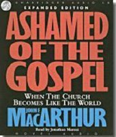 Ashamed of the Gospel | John MacArthur |