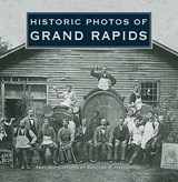 Historic Photos of Grand Rapids | Karolee R. Hazlewood |