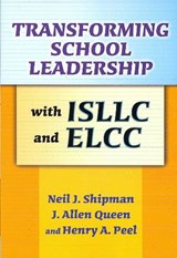 Transforming School Leadership With Isllc and Ellc | Shipman, Neil J.; Queen, J. Allen; Peel, Henry A. |