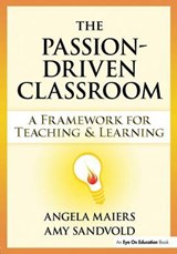 The Passion-Driven Classroom | Maiers, Angela ; Sandvold, Amy |