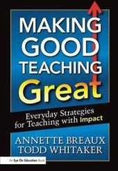 Making Good Teaching Great | Breaux, Annette; Whitaker, Todd |