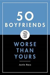 50 Boyfriends Worse Than Yours | Justin Racz |