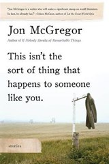 This Isn't the Sort of Thing That Happens to Someone Like You | Jon McGregor |