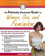 The Politically Incorrect Guide to Women, Sex and Feminism | Carrie L. Lukas |