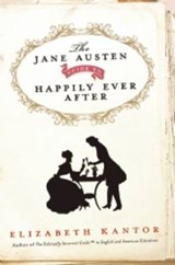The Jane Austen Guide to Happily Ever After | Elizabeth Kantor |