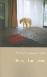 The Early Posthumous Work | Steven Barthelme |