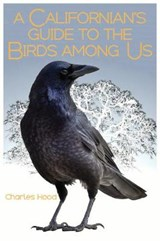 A Californian's Guide to the Birds Among Us | Charles Hood |