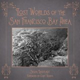 Lost Worlds of the San Francisco Bay Area | Sylvia Linsteadt |