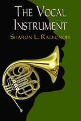 The Vocal Instrument | Radionoff, Sharon L., Ph.D. |