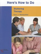 Here's How to Do Stuttering Therapy | Rentschler, Gary J., Ph.D. |