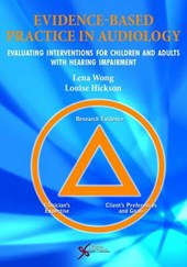Evidence-Based Practice in Audiology | Wong, Lena, Ph.D.; Hickson, Louise, Ph.D. |