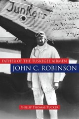 Father of the Tuskegee Airmen, John C. Robinson | Philip Thomas Tucker |