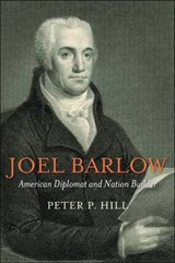 Joel Barlow, American Diplomat and Nation Builder | Peter P. Hill |