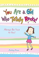 You Are a Girl Who Totally Rocks! | Ashley Rice |