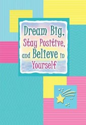 Dream Big, Stay Positive, and Believe in Yourself