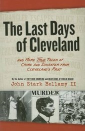 The Last Days of Cleveland | Bellamy, John Stark, Ii |