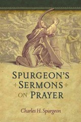 Spurgeon's Sermons on Prayer | C. H. Spurgeon |