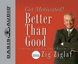 Better Than Good | Zig Ziglar |