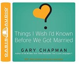 Things I Wish I'd Known Before We Got Married | Gary D. Chapman |