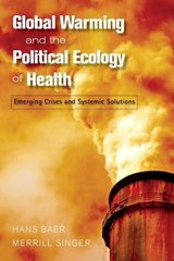Global Warming and the Political Ecology of Health | Baer, Hans A. ; Singer, Merrill |