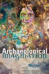 The Archaeological Imagination | Michael Shanks |