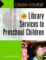 Crash Course in Library Services to Preschool Children | Betsy Diamant-Cohen |