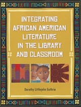 Integrating African American Literature in the Library and Classroom | Dorothy Guthrie |