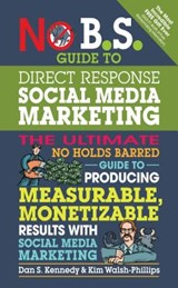 No B.S. Guide to Direct Response Social Media Marketing | Kennedy, Dan S. ; Walsh-phillips, Kim |