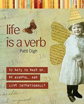 Life Is a Verb | Patti Digh |