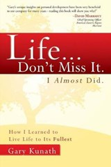 Life... Don't Miss It. I Almost Did | Gary Kunath |