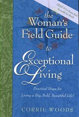 The Woman's Field Guide to Exceptional Living | Corrie Woods |