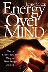 Energy Over Mind! | John Mace |