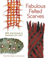 Fabulous Felted Scarves | Chad Alice Hagen |