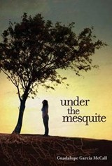 Under the Mesquite | Guadalupe Garcia McCall |