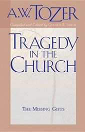 Tragedy in the Church | A. W. Tozer |