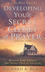 Developing Your Secret Closet of Prayer | Richard A. Burr |