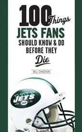 100 Things Jets Fan Should Know & Do Before They Die