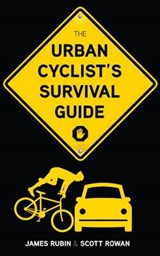 The Urban Cyclist's Survival Guide | Rubin, James ; Rowan, Scott |