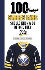 100 Things Sabres Fans Should Know & Do Before They Die | Sal Maiorana |