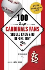 100 Things Cardinals Fans Should Know & Do Before They Die | Derrick Goold |