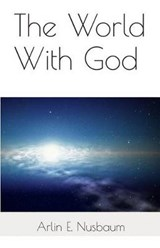 The World with God | Arlin E. Nusbaum |